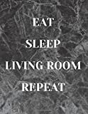 Eat Sleep Living Room Repeat Notebook Journal 8.5x11 inch 120 pages - Gift Time Supplies. Back To School College University Stationery: Composition ... inspirational gift,gag gift, funny, humor