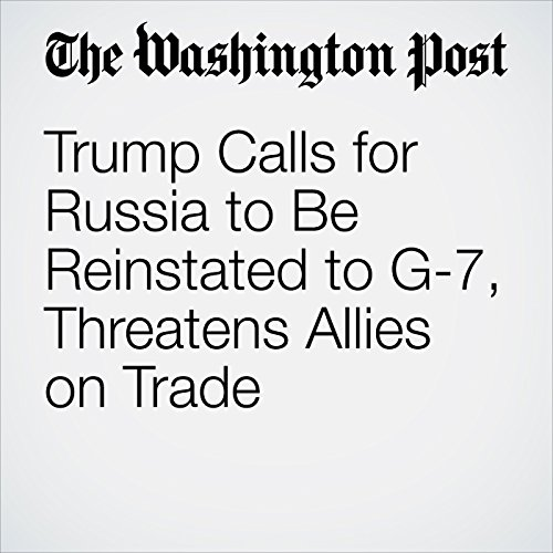 Trump Calls for Russia to Be Reinstated to G-7, Threatens Allies on Trade copertina