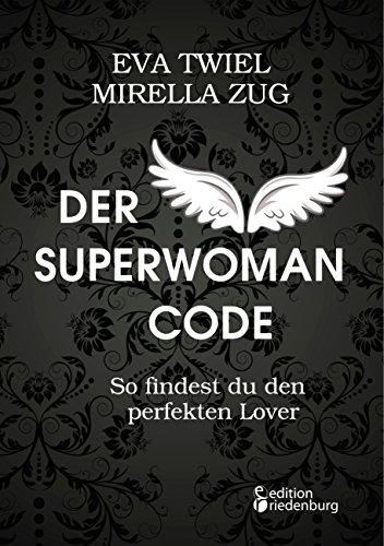 Der Superwoman Code - So findest du den perfekten Lover