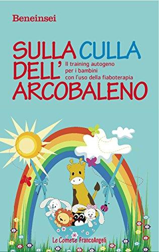 Sulla culla dell'arcobaleno. Il training autogeno per i bambini con l'uso della fiaboterapia (Italian Edition)