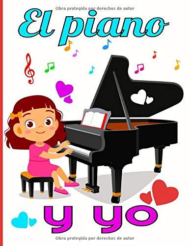 El piano y yo: Cuaderno de música con pentagramas en blanco para el piano. Escribe, reescribe tus canciones y piezas musicales en clave de sol y fa