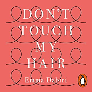 Don't Touch My Hair                   By:                                                                                                                                 Emma Dabiri                               Narrated by:                                                                                                                                 Emma Dabiri                      Length: 7 hrs and 43 mins     8 ratings     Overall 4.8