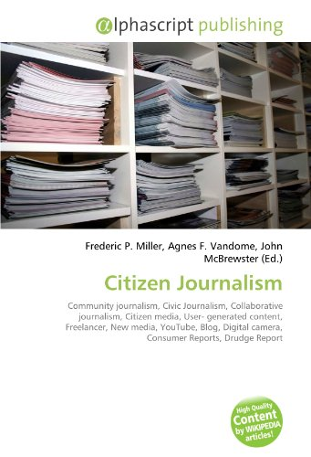 Citizen Journalism: Community journalism, Civic Journalism, Collaborative journalism, Citizen media, User- generated content, Freelancer, New media, ... camera, Consumer Reports, Drudge Report