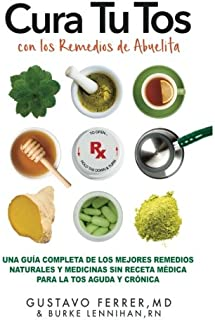 Cura Tu Tos con los Remedios de Abuelita: Una Guía Completa de los Mejores Remedios Naturales y Medicinas Sin Receta Médica Para la Tos Aguda y Crónica (Spanish Edition)
