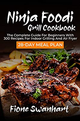 Ninja Foodi Grill Cookbook: The Complete Guide for beginners with 300 Recipes for Indoor Grilling and Air Fryer   28-Day Meal Plan