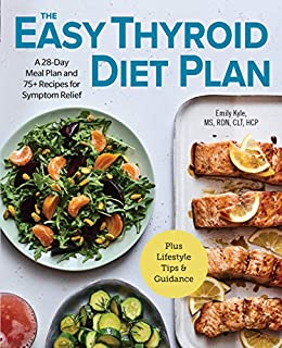 The Easy Thyroid Diet Plan: A 28-Day Meal Plan and 75 Recipes for Symptom Relief by [Emily  Kyle MS RDN CDN CLT]