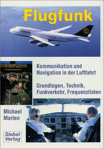 Flugfunk. Kommunikation und Navigation in der Luftfahrt. Grundlagen, Technik, Funkverkehr, Frequenzlisten