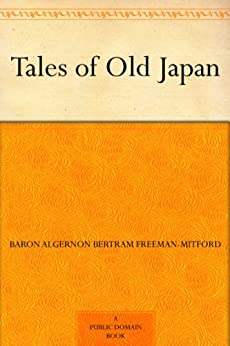 Tales of Old Japan by [Baron Algernon Bertram Freeman-Mitford]
