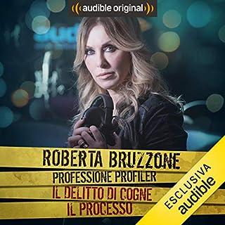 Cogne - Il processo     Roberta Bruzzone: Professione Profiler              Di:                                                                                                                                 Roberta Bruzzone                               Letto da:                                                                                                                                 Roberta Bruzzone                      Durata:  25 min     52 recensioni     Totali 4,4