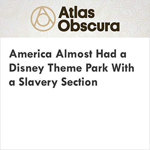 America Almost Had a Disney Theme Park With a Slavery Section audiobook cover art