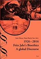 1926-2016 Fritz Jahr's Bioethics: A Global Discourse (Ethik in Der Praxis - Kontroversen / Practical Ethics - Controversies)