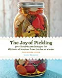 The Joy of Pickling, 3rd Edition: 300 Flavor-Packed Recipes for All Kinds of Produce from Garden or...
