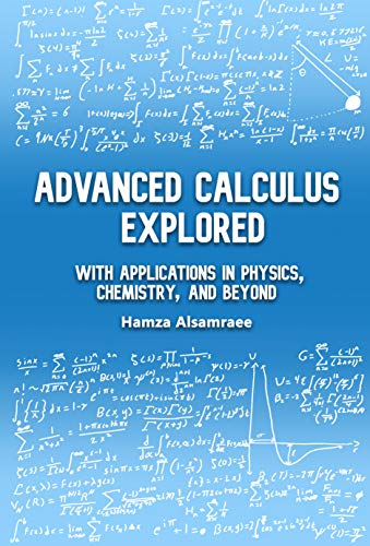 Advanced Calculus Explored: With Applications in Physics, Chemistry, and Beyond by [Hamza Alsamraee]