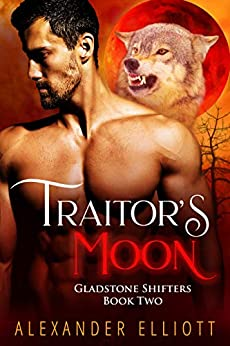 Traitor's Moon: An MM gay paranormal romance. (Gladstone Shifters Book 2) by [Alexander Elliott]
