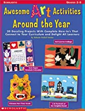 Awesome Art Activities Around the Year: 20 Dazzling Projects With Complete How-to's That Connect to Your Curriculum and De...
