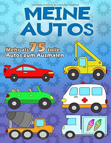 MEINE AUTOS: Ein großes Malbuch für kleine Auto-Fans ab 2 - 6 Jahren, über 75 Autos auf 100 Seiten, Einseitig bedruckt im A4 Format