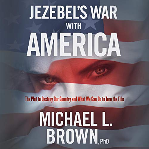 Jezebel's War with America: The Plot to Destroy Our Country and What We Can Do to Turn the Tide cover art