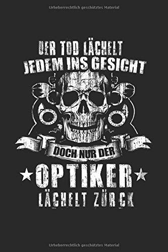 Der Tod Lächelt Jedem Ins Gesicht Doch Nur Der Optiker Lächelt Zurück: Optiker & Augenoptiker Notizbuch 6'x9' Sehtest Geschenk für Phoropter & Ausbildung