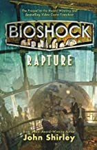 BioShock: Rapture by John Shirley (July 19 2011)