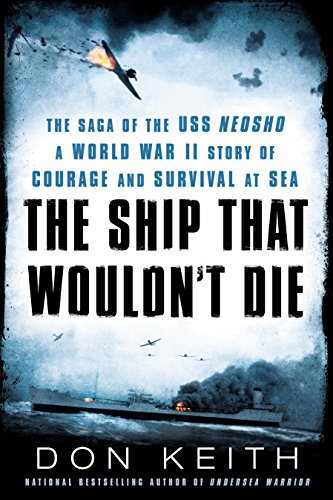 The Ship That Wouldn't Die: The Saga of the USS Neosho- A World War II Story of Courage and Survival at Sea (English Edition)