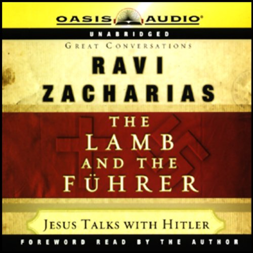 The Lamb and the Fuhrer     Jesus Talks with Hitler              By:                                                                                                                                 Ravi Zacharias                               Narrated by:                                                                                                                                 various                      Length: 2 hrs and 3 mins     2 ratings     Overall 2.5