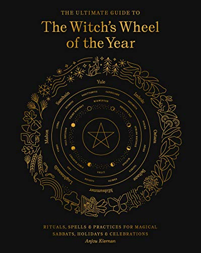 Compare Textbook Prices for The Ultimate Guide to the Witch's Wheel of the Year: Rituals, Spells & Practices for Magical Sabbats, Holidays & Celebrations The Ultimate Guide to..., 10 Illustrated Edition ISBN 9781592339839 by Kiernan, Anjou