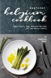 Beginner Belgium Cookbook: Deliciously Easy Belgium Recipes for the Whole Family