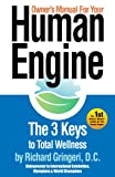 The Owner's Manual for Your Human Engine; The 3 Keys to Total Wellness (English Edition)