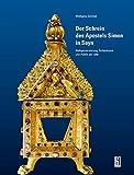 Der Schrein des Apostels Simon in Sayn: Heiligenverehrung, Schatzkunst und Politik um 1200 - Wolfgang Schmid