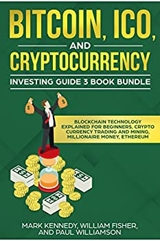Bitcoin ICO and Cryptocurrency Investing Guide 3 Book Bundle  Blockchain Technology Explained for Beginners Cryto Currency Trading and Mining Millionaire Money Ethereum