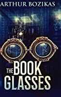 The Book Glasses: Large Print Hardcover Edition