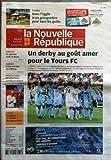 NOUVELLE REPUBLIQUE (LA) [No 20312] du 13/08/2011 - FOOT / UN DERBY AU GOUT AMER POUR LE TOURS FC - DANS L'AGGLO 3 GUINGUETTES POUR TOUS LES GOUTS - FOIRE AUX VINS AU CHATEAU -