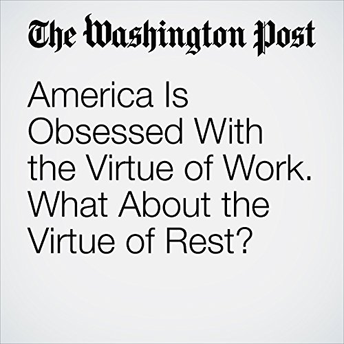 America Is Obsessed With the Virtue of Work. What About the Virtue of Rest? copertina