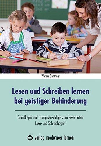 Lesen und Schreiben lernen bei geistiger Behinderung: Grundlagen und Übungsvorschläge zum erweiterten Lese- und Schreibbegriff (Übungsreihen für Geistigbehinderte)