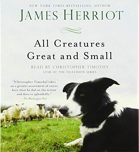 All Creatures Great and Small: The Warm and Joyful Memoirs of the World's Most Beloved Animal Doctor