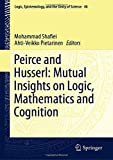 Peirce and Husserl: Mutual Insights on Logic, Mathematics and Cognition (Logic, Epistemology, and the Unity of Science (46), Band 46)