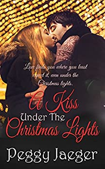 A Kiss Under the Christmas Lights by [Peggy Jaeger]