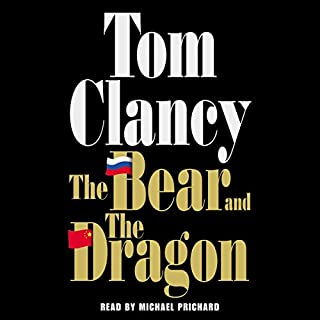 The Bear and the Dragon                   Written by:                                                                                                                                 Tom Clancy                               Narrated by:                                                                                                                                 Michael Prichard                      Length: 42 hrs and 56 mins     33 ratings     Overall 4.7