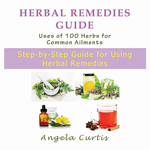 Herbal Remedies Guide: Uses of 100 Herbs for Common Ailments audiobook cover art
