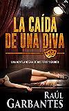 La caída de una diva: Una novela negra de misterio y crimen (Serie policíaca de los detectives...