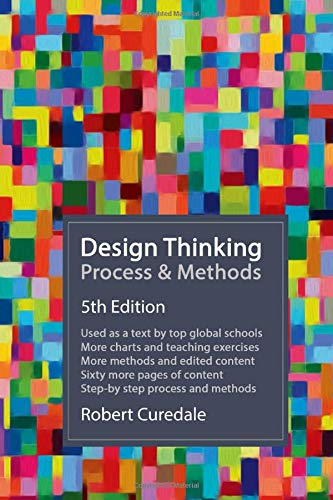 Compare Textbook Prices for Design Thinking Process & Methods 5th Edition ISBN 9781940805450 by Curedale, Robert