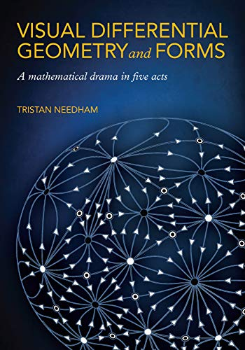 Visual Differential Geometry and Forms: A Mathematical Drama in Five Acts (English Edition)