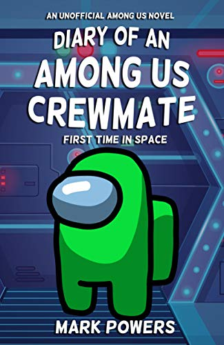 Diary of an Among Us Crewmate: First Time In Space - An Unofficial Among Us Novel (English Edition)