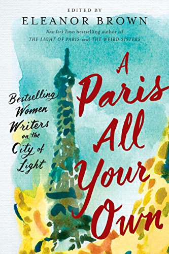 A Paris All Your Own: Bestselling Women Writers on the City of Light (G.P. PUTNAM S S)