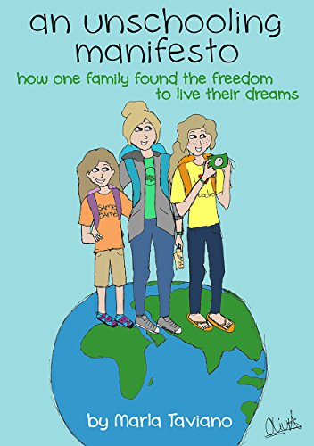 an unschooling manifesto: how one family found the freedom to live their dreams by [Marla Taviano, Olivia Taviano]