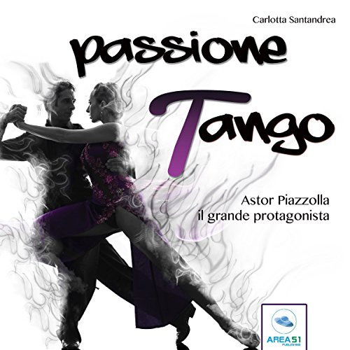 Astor Piazzolla: Il grande protagonista (Passione tango 2)  Audiolibri