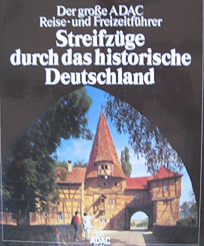 Der grosse ADAC-Reise- und Freizeitführer Streifzüge durch das historische Deutschland