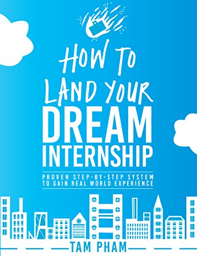 How To Land Your Dream Internship: Proven Step-By-Step System To Gain Real World Experience