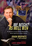 We Might As Well Win: On the Road to Success with the Mastermind Behind a Record-Setting Eight Tour de France Victories