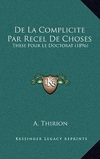 de La Complicite Par Recel de Choses: These Pour Le Doctorat (1896)